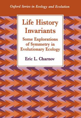 Life History Invariants: Some Explorations of Symmetry in Evolutionary Ecology - Oxford Series in Ecology and Evolution (Paperback)