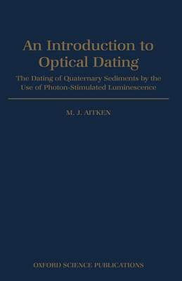 Introduction to Optical Dating: The Dating of Quaternary Sediments by the Use of Photon-stimulated Luminescence (Hardback)