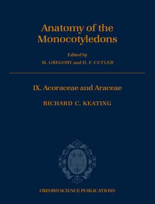 Anatomy of the Monocotyledons: Volume IX: Acoraceae and Araceae - Anatomy of Monocotyledons 9 (Hardback)