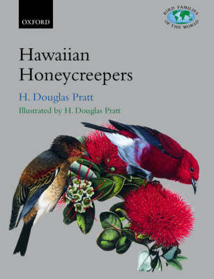 The Hawaiian Honeycreepers: Drepanidinae - Bird Families of the World (Hardback)