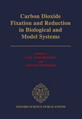 Carbon Dioxide Fixation and Reduction in Biological and Model Systems: Proceedings of the Royal Swedish Academy of Sciences Nobel Symposium, 1991 (Hardback)