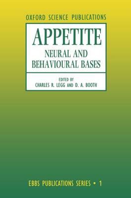 Appetite: Neural and Behavioural Bases - European Brain and Behaviour Society Publications Series 1 (Hardback)