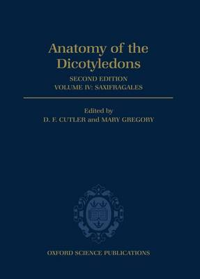 Anatomy of the Dicotyledons: The Anatomy of the Dicotyledons: Volume IV: Saxifragales Saxifragales Volume IV - Anatomy of Dicotyledons (Hardback)