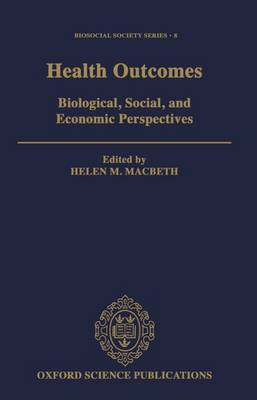 Health Outcomes: Biological, Social, and Economic Perspectives - Biosocial Society Series 8 (Hardback)