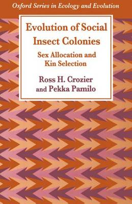 Evolution of Social Insect Colonies: Sex Allocation and Kin Selection - Oxford Series in Ecology and Evolution (Paperback)