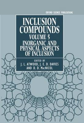 Inclusion Compounds: Volume 5: Inorganic and Physical Aspects of Inclusion - Inclusion Compounds (Hardback)