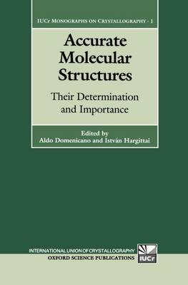 Accurate Molecular Structures: Their Determination and Importance - International Union of Crystallography Monographs on Crystallography 1 (Hardback)