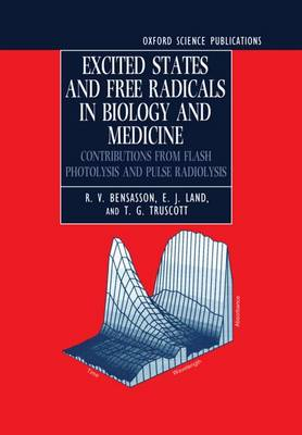 Excited States and Free Radicals in Biology and Medicine: Contributions from Flash Photolysis and Pulse Radiolysis (Hardback)