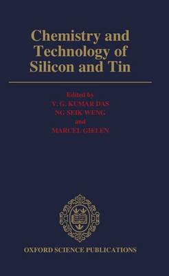 Chemistry and Technology of Silicon and Tin: Proceedings of the first Asian Network for Analytical and Inorganic Chemistry International Chemical Conference on Silicon and Tin (Hardback)