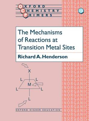 The Mechanisms of Reactions at Transition Metal Sites - Oxford Chemistry Primers 10 (Paperback)