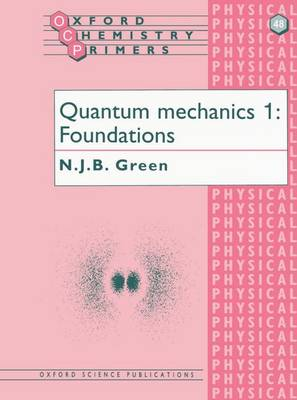Quantum Mechanics 1: Foundations - Oxford Chemistry Primers 48 (Paperback)