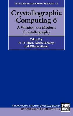 Crystallographic Computing 6: A Window on Modern Crystallography - International Union of Crystallography Crystallographic Symposia 6 (Hardback)