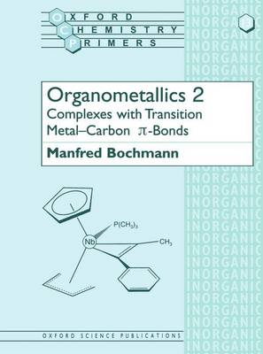 Organometallics 2: Complexes with Transition Metal-Carbon   bonds - Oxford Chemistry Primers 13 (Paperback)