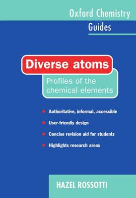 Diverse Atoms: Profiles of the Chemical Elements - Oxford Chemistry Guides 3