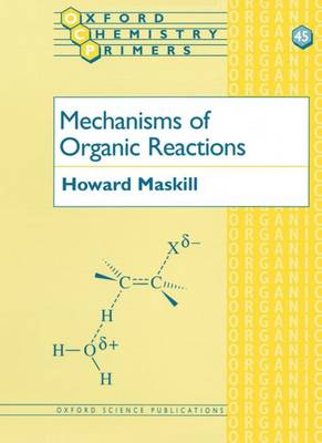 Mechanisms of Organic Reactions - Oxford Chemistry Primers 45 (Paperback)