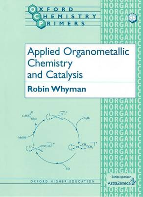Applied Organometallic Chemistry and Catalysis - Oxford Chemistry Primers 96 (Paperback)