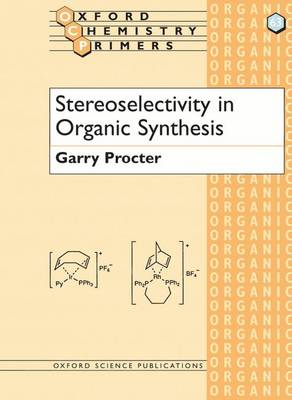 Stereoselectivity in Organic Synthesis - Oxford Chemistry Primers 63 (Paperback)