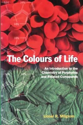 The Colours of Life: An Introduction to the Chemistry of Porphyrins and Related Compounds (Paperback)