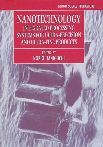 Nanotechnology: Integrated Processing Systems for Ultra-precision and Ultra-fine Products (Hardback)