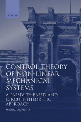 Control Theory of Nonlinear Mechanical Systems: A Passivity-based and Circuit-theoretic Approach - Oxford Engineering Science Series 49 (Hardback)