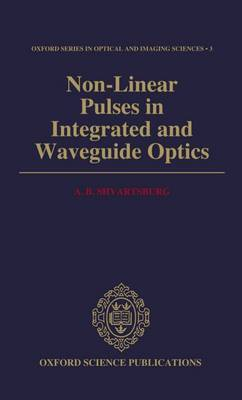 Non-Linear Pulses in Integrated and Waveguide Optics - Oxford Series in Optical and Imaging Sciences 3 (Hardback)