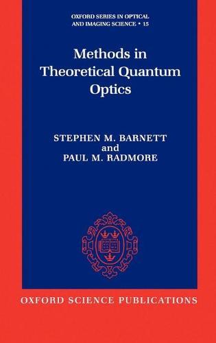 Methods in Theoretical Quantum Optics - Oxford Series in Optical and Imaging Sciences 15 (Hardback)