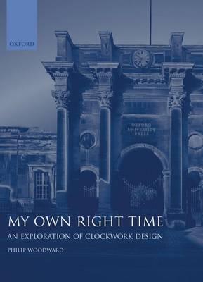 My Own Right Time: An Exploration of Clockwork Design (Hardback)
