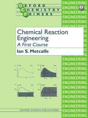 Chemical Reaction Engineering: A First Course - Oxford Chemistry Primers 49 (Paperback)