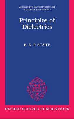 Principles of Dielectrics - Monographs on the Physics and Chemistry of Materials 45 (Paperback)