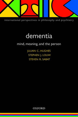 Dementia: Mind, Meaning, and the Person - International Perspectives in Philosophy & Psychiatry (Paperback)
