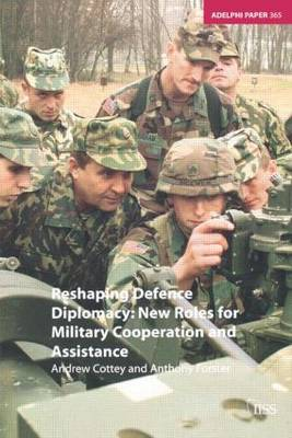 Reshaping Defence Diplomacy: New Roles for Military Cooperation and Assistance - Adelphi series (Paperback)