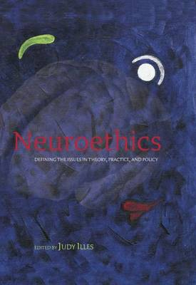 Neuroethics: Defining the issues in theory, practice, and policy (Hardback)