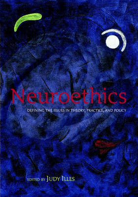 Neuroethics: Defining the issues in theory, practice, and policy (Paperback)