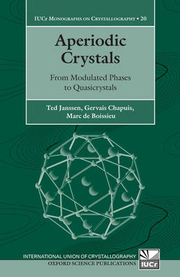 Aperiodic Crystals: From Modulated Phases to Quasicrystals - International Union of Crystallography Monographs on Crystallography 20 (Hardback)