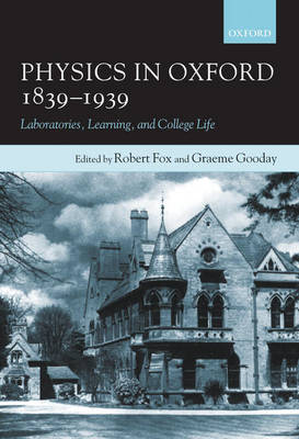 Physics in Oxford, 1839-1939: Laboratories, Learning and College Life (Hardback)
