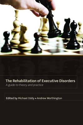 Rehabilitation of Executive Disorders: A guide to theory and practice (Paperback)