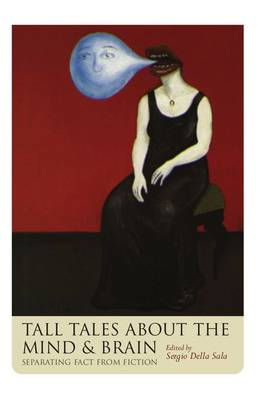 Tall Tales about the Mind and Brain: Separating fact from fiction (Hardback)