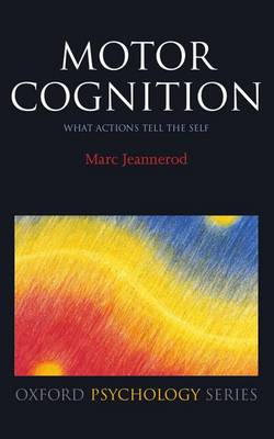 Motor Cognition: What actions tell the self - Oxford Psychology Series 42 (Hardback)