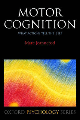 Motor Cognition: What actions tell the self - Oxford Psychology Series 42 (Paperback)