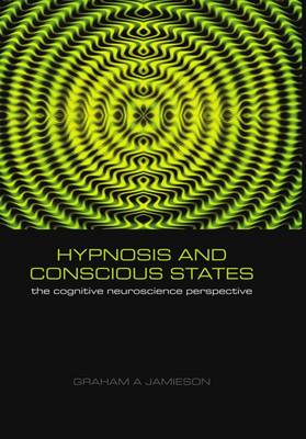 Hypnosis and Conscious States: The cognitive neuroscience perspective (Hardback)