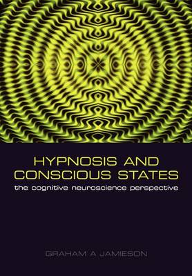Hypnosis and Conscious States: The cognitive neuroscience perspective (Paperback)