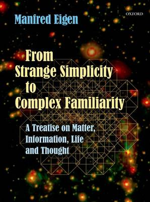 From Strange Simplicity to Complex Familiarity: A Treatise on Matter, Information, Life and Thought (Hardback)