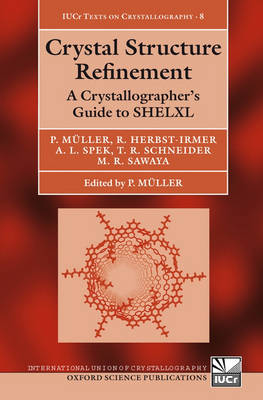 Crystal Structure Refinement: A Crystallographer's Guide to SHELXL - International Union of Crystallography Texts on Crystallography 8 (Hardback)