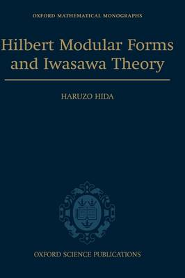 Hilbert Modular Forms and Iwasawa Theory - Oxford Mathematical Monographs (Hardback)