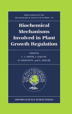 Biochemical Mechanisms Involved in Plant Growth Regulation - Proceedings of the Phytochemical Society of Europe 36 (Hardback)