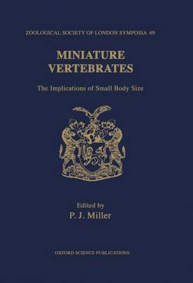 Miniature Vertebrates: The Implications of Small Body Size. The Proceedings of a Symposium held at the Zoological Society of London on 11th and 12th November 1994 - Symposia of the Zoological Society of London 69 (Hardback)