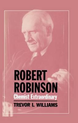 Robert Robinson: Chemist Extraordinary (Hardback)