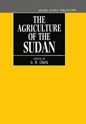 The Agriculture of the Sudan - Centre for Agricultural Strategy Series 1 (Hardback)
