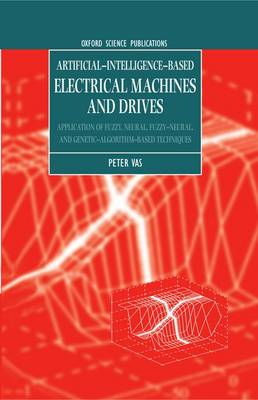 Artificial-Intelligence-based Electrical Machines and Drives: Application of Fuzzy, Neural, Fuzzy-neural, and Genetic-algorithm-based Techniques - Monographs in Electrical and Electronic Engineering 45 (Hardback)