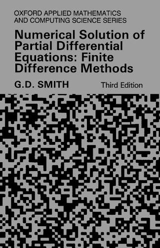 Numerical Solution of Partial Differential Equations: Finite Difference Methods - Oxford Applied Mathematics and Computing Science Series (Paperback)